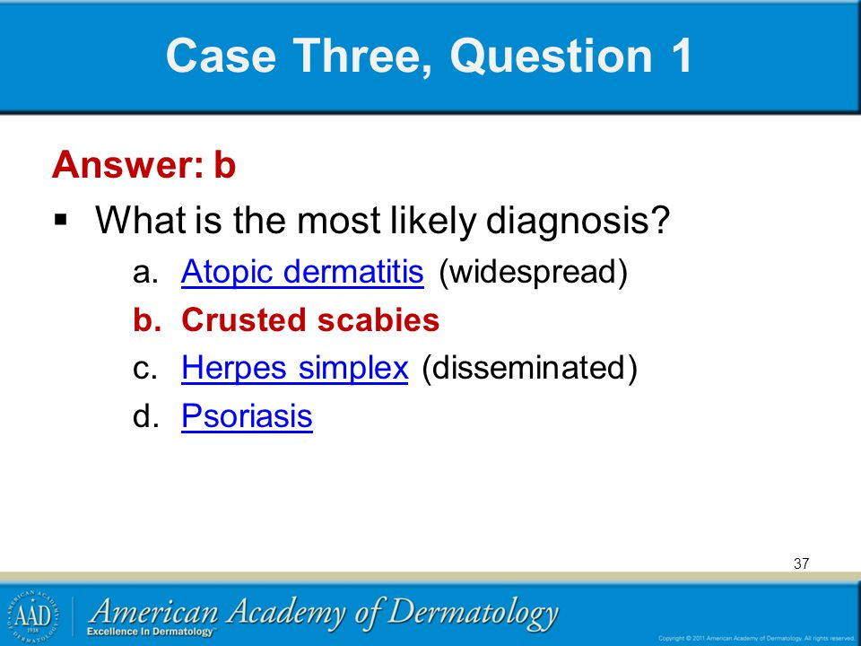 Case Three, Question 1 Answer: b What is the most likely diagnosis.