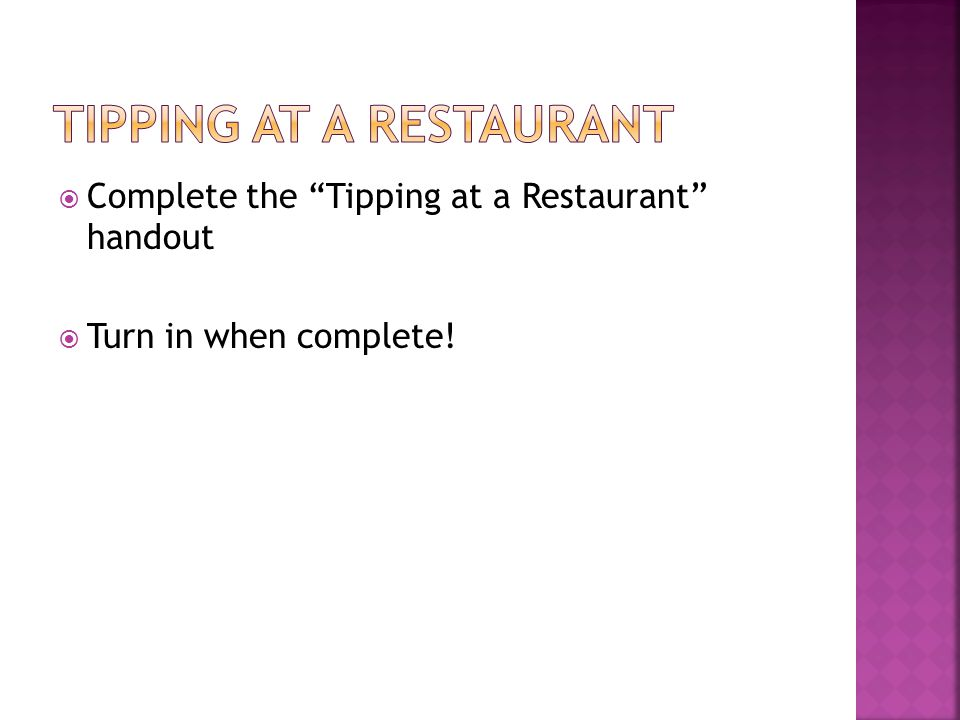 Complete the Tipping at a Restaurant handout Turn in when complete!