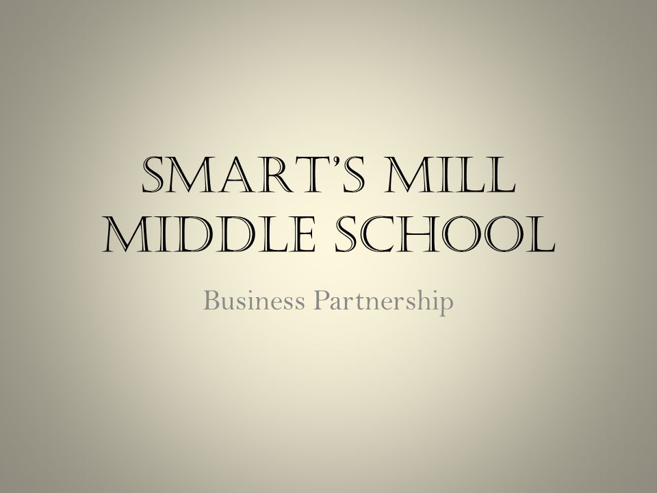 SMARTS MILL MIDDLE SCHOOL Business Partnership