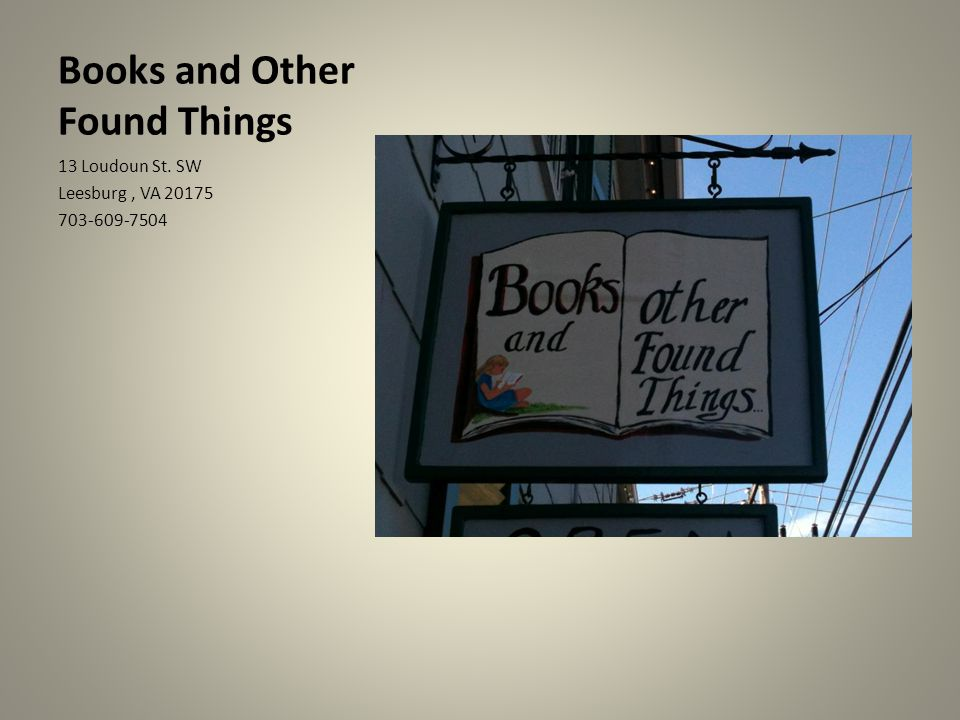 Books and Other Found Things 13 Loudoun St. SW Leesburg, VA 20175 703-609-7504