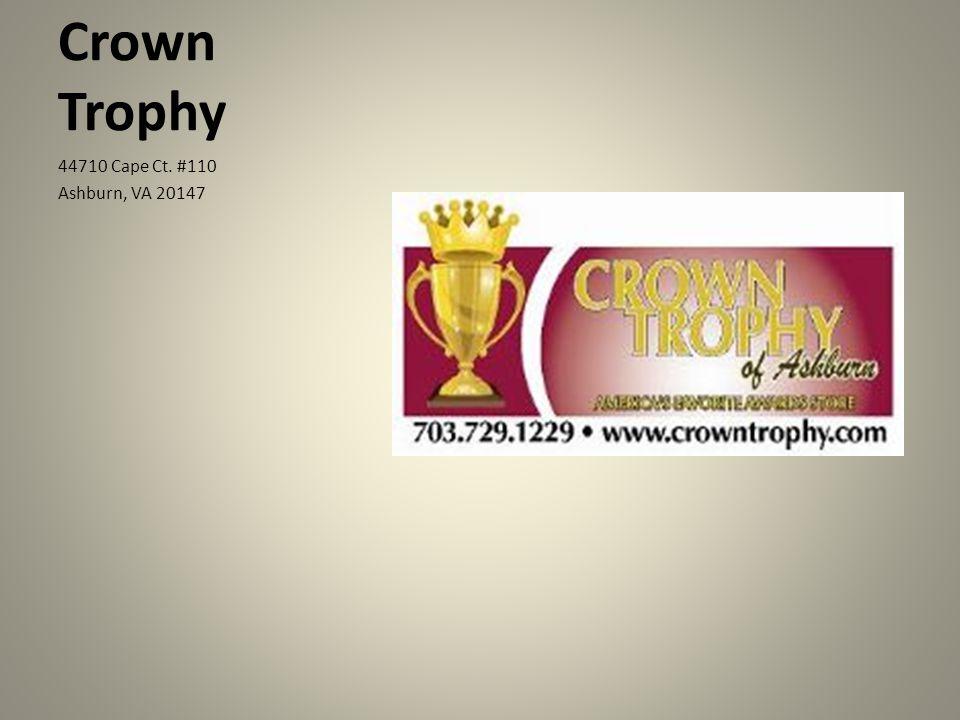 Crown Trophy 44710 Cape Ct. #110 Ashburn, VA 20147