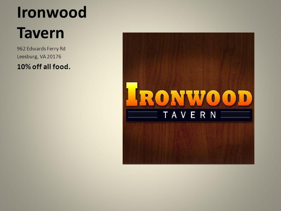 Ironwood Tavern 962 Edwards Ferry Rd Leesburg, VA 20176 10% off all food.