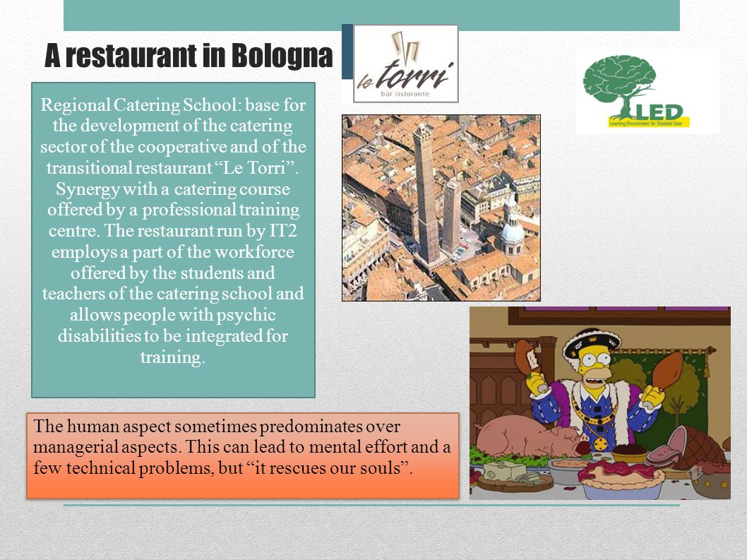 A restaurant in Bologna Regional Catering School: base for the development of the catering sector of the cooperative and of the transitional restaurant Le Torri.