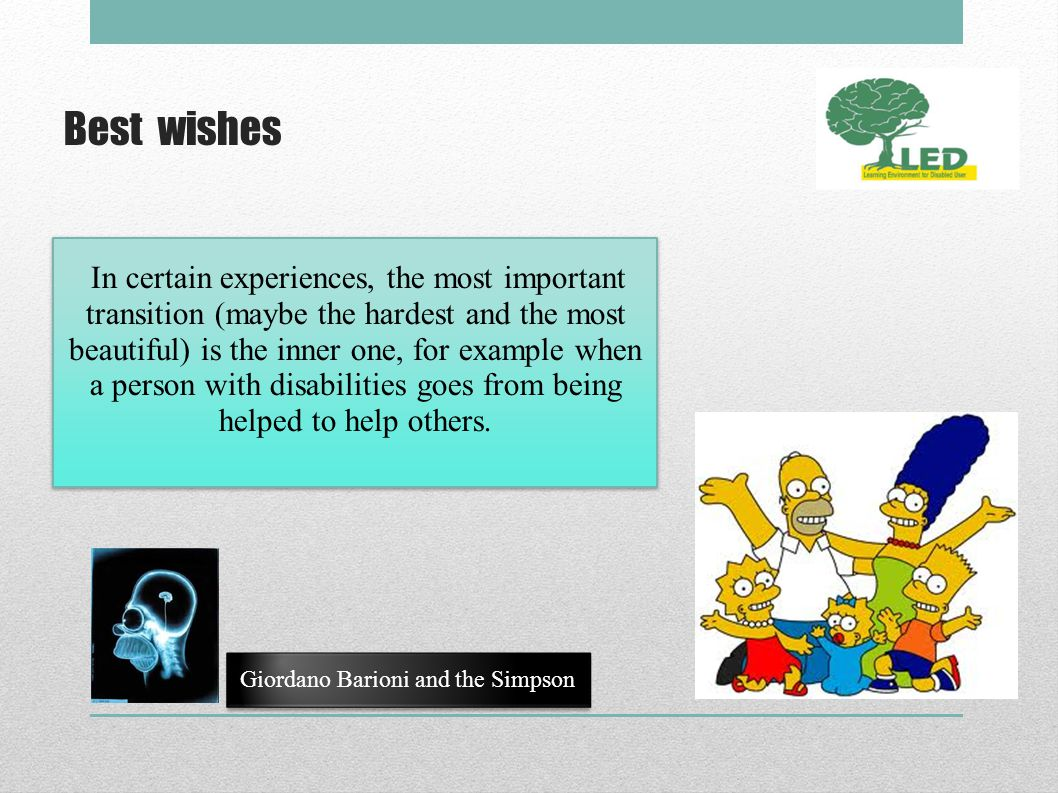 Best wishes In certain experiences, the most important transition (maybe the hardest and the most beautiful) is the inner one, for example when a person with disabilities goes from being helped to help others.