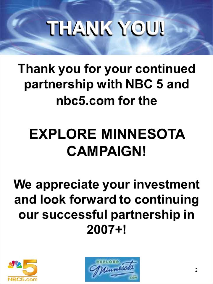 2 Thank you for your continued partnership with NBC 5 and nbc5.com for the EXPLORE MINNESOTA CAMPAIGN.