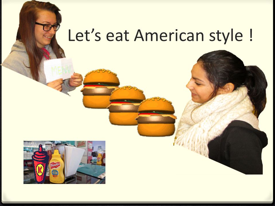 Lets eat American style !