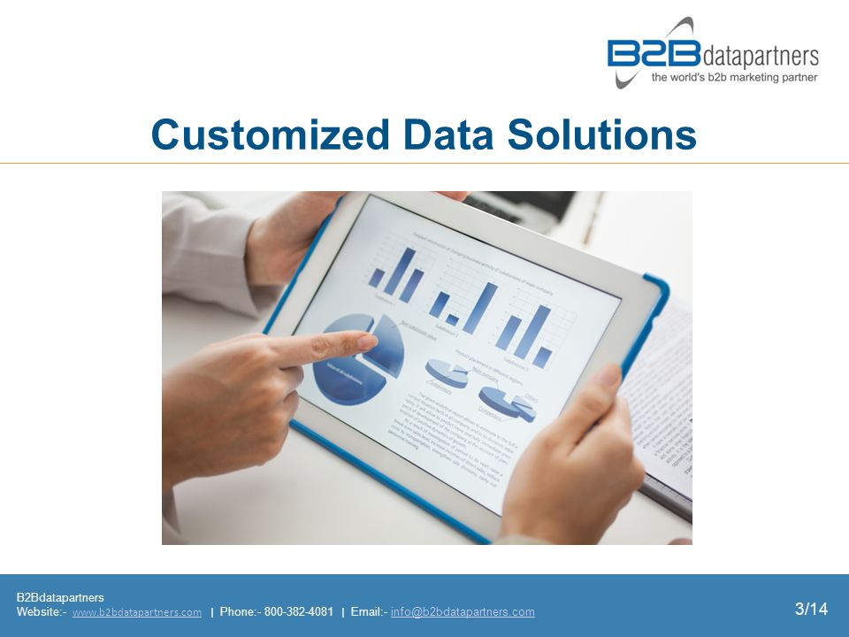 Customized Data Solutions B2Bdatapartners Website:- www.b2bdatapartners.com | Phone:- 800-382-4081 | Email:- info@b2bdatapartners.comwww.b2bdatapartners.cominfo@b2bdatapartners.com 3/14