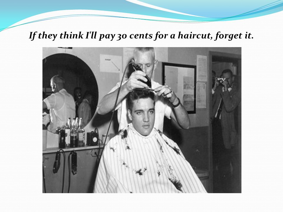 If they think I ll pay 30 cents for a haircut, forget it.