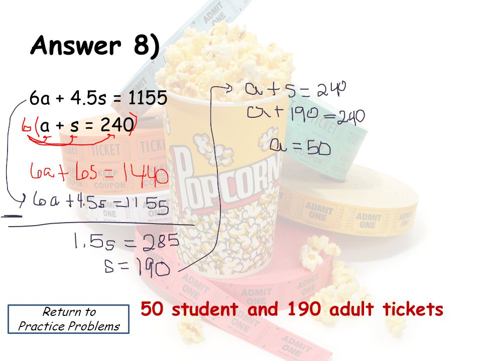 Answer 8) 6a + 4.5s = 1155 a + s = 240 50 student and 190 adult tickets Return to Practice Problems