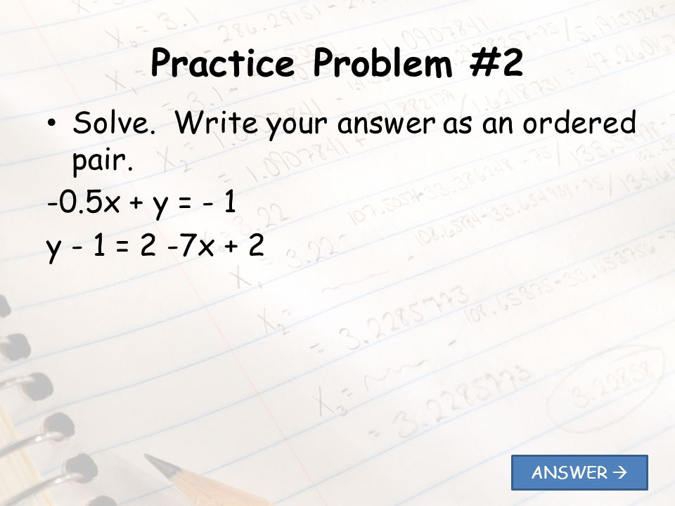 Practice Problem #2 Solve. Write your answer as an ordered pair.