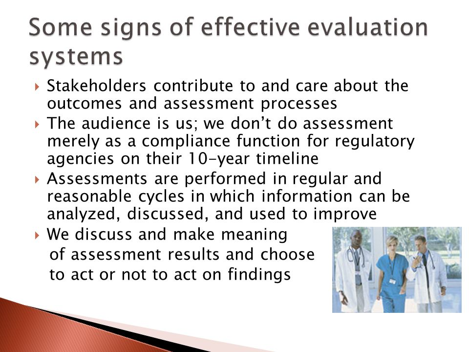Stakeholders contribute to and care about the outcomes and assessment processes The audience is us; we dont do assessment merely as a compliance function for regulatory agencies on their 10-year timeline Assessments are performed in regular and reasonable cycles in which information can be analyzed, discussed, and used to improve We discuss and make meaning of assessment results and choose to act or not to act on findings