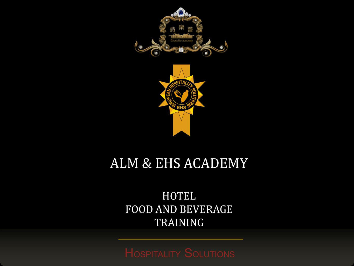 H OSPITALITY S OLUTIONS ALM & EHS ACADEMY HOTEL FOOD AND BEVERAGE TRAINING