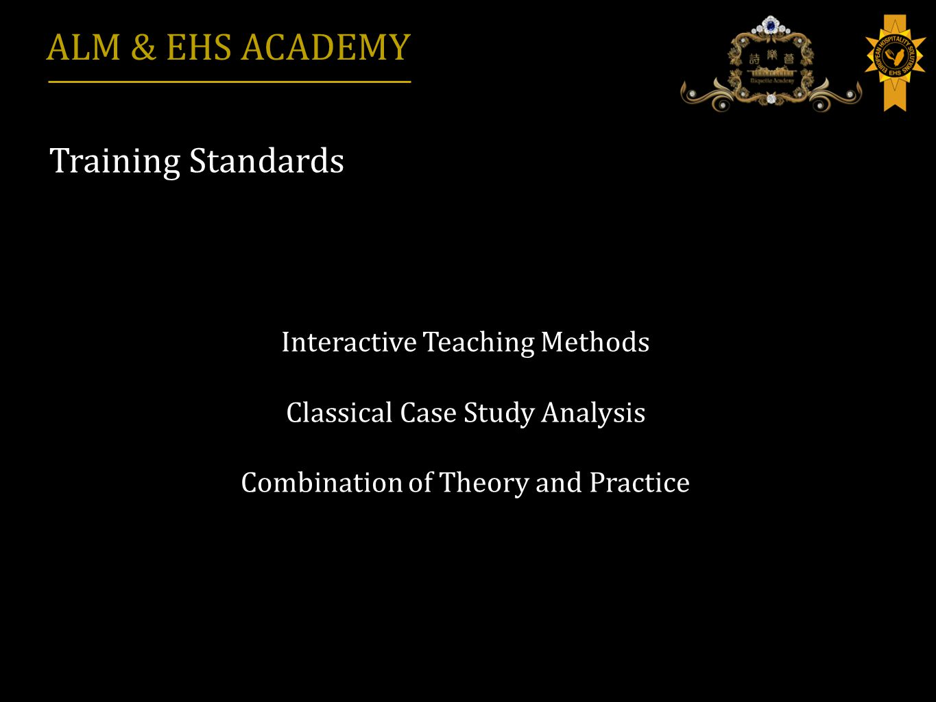 Training Standards ALM & EHS ACADEMY Interactive Teaching Methods Classical Case Study Analysis Combination of Theory and Practice