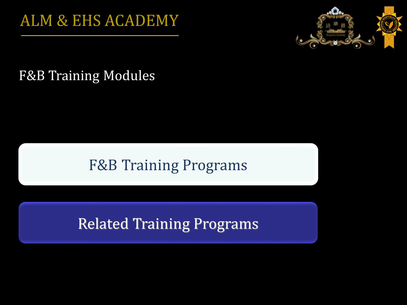 Related Training Programs F&B Training Programs F&B Training Modules ALM & EHS ACADEMY