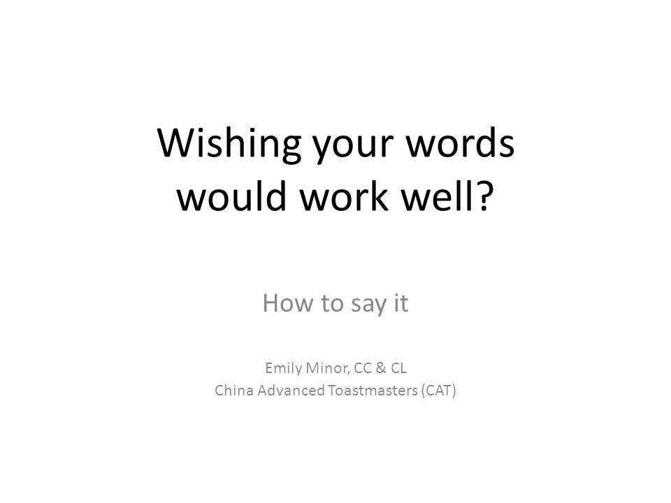 Wishing your words would work well.