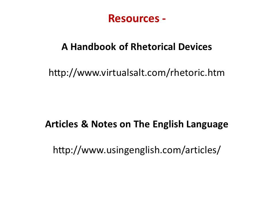 Resources - A Handbook of Rhetorical Devices http://www.virtualsalt.com/rhetoric.htm Articles & Notes on The English Language http://www.usingenglish.