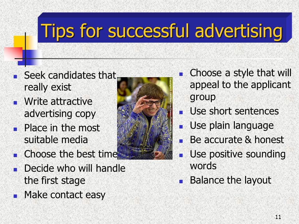 11 Tips for successful advertising Seek candidates that really exist Write attractive advertising copy Place in the most suitable media Choose the bes