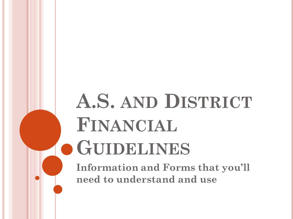 A.S. AND D ISTRICT F INANCIAL G UIDELINES Information and Forms that youll need to understand and use