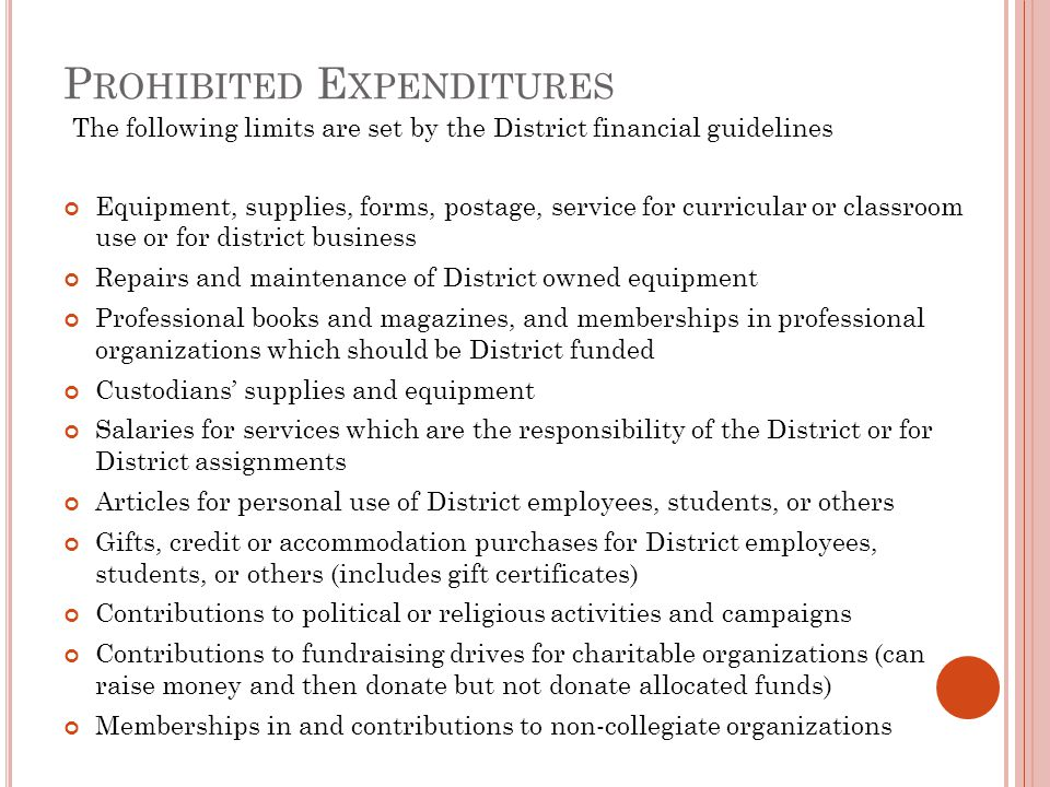 P ROHIBITED E XPENDITURES Equipment, supplies, forms, postage, service for curricular or classroom use or for district business Repairs and maintenanc