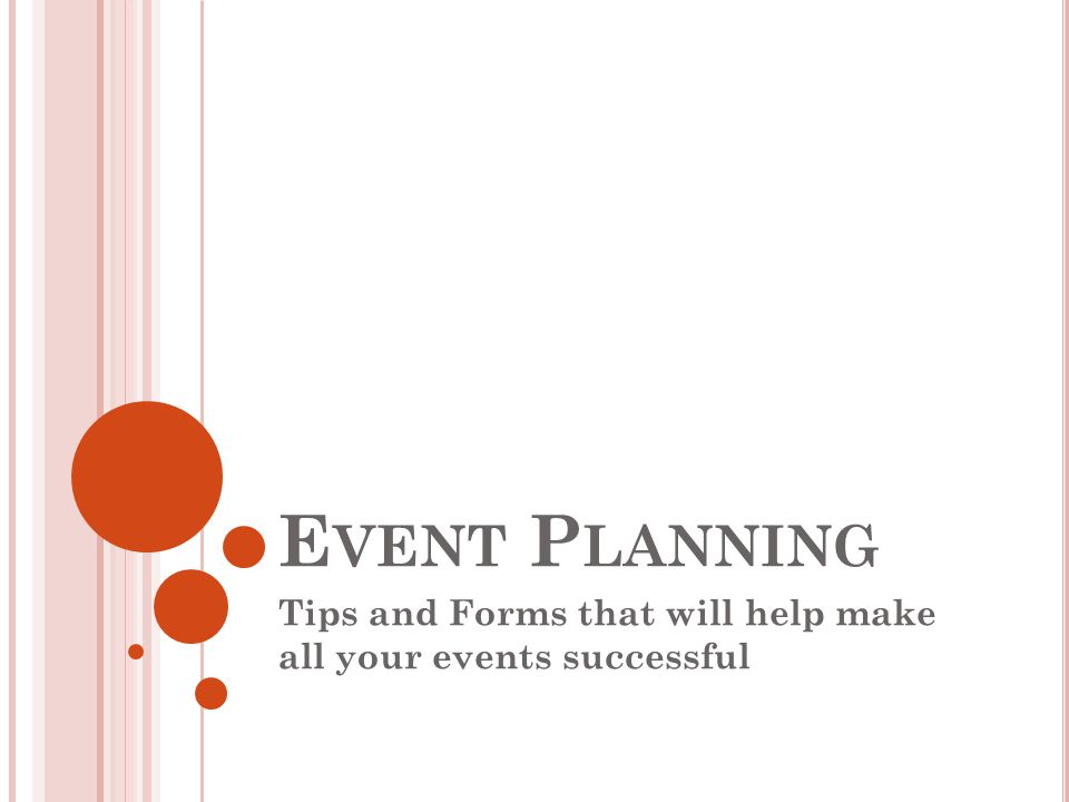 E VENT P LANNING Tips and Forms that will help make all your events successful