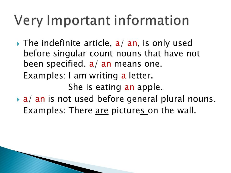 The indefinite article, a/ an, is only used before singular count nouns that have not been specified.