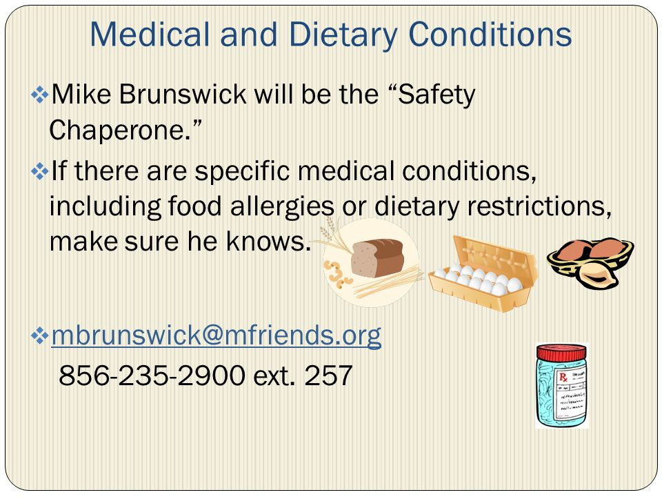Medical and Dietary Conditions Mike Brunswick will be the Safety Chaperone. If there are specific medical conditions, including food allergies or diet