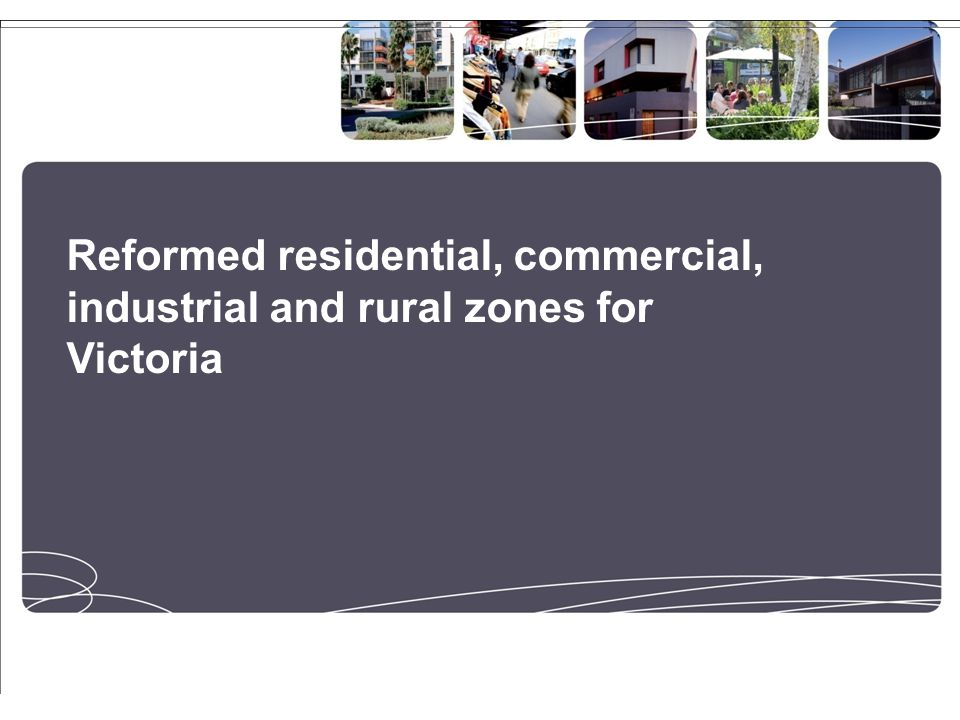 Aims and snapshot of reformed commercial zones Reformed commercial zones aim to: provide greater flexibility and growth opportunities for Victorias commercial and business centres, responding to changing retail, commercial and housing markets by allowing for a wider range of uses that will support more mixed use employment.