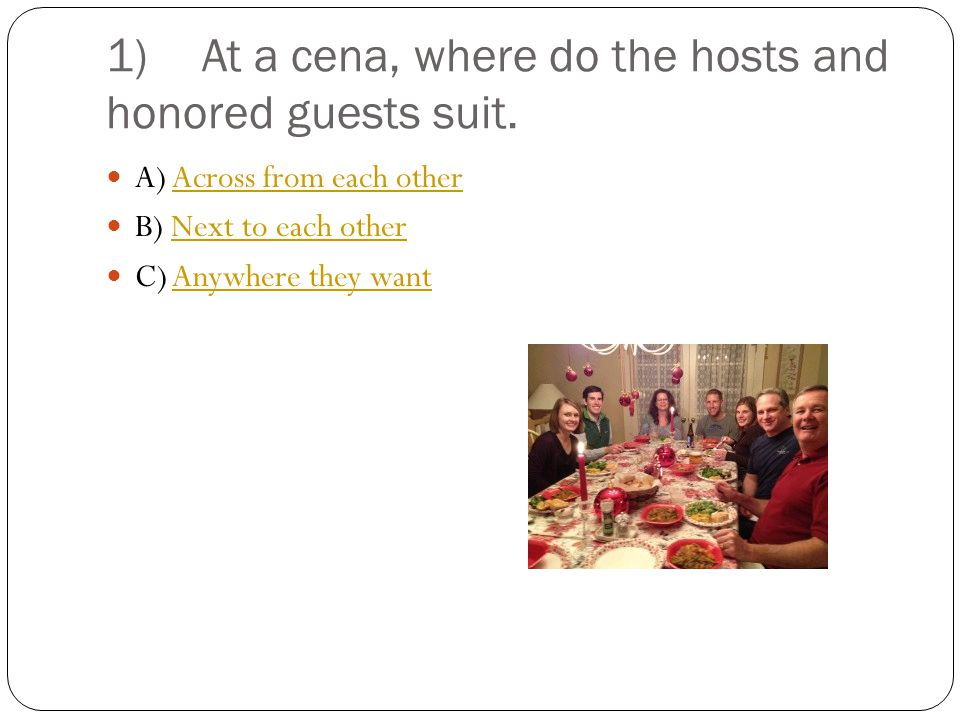 1)At a cena, where do the hosts and honored guests suit.