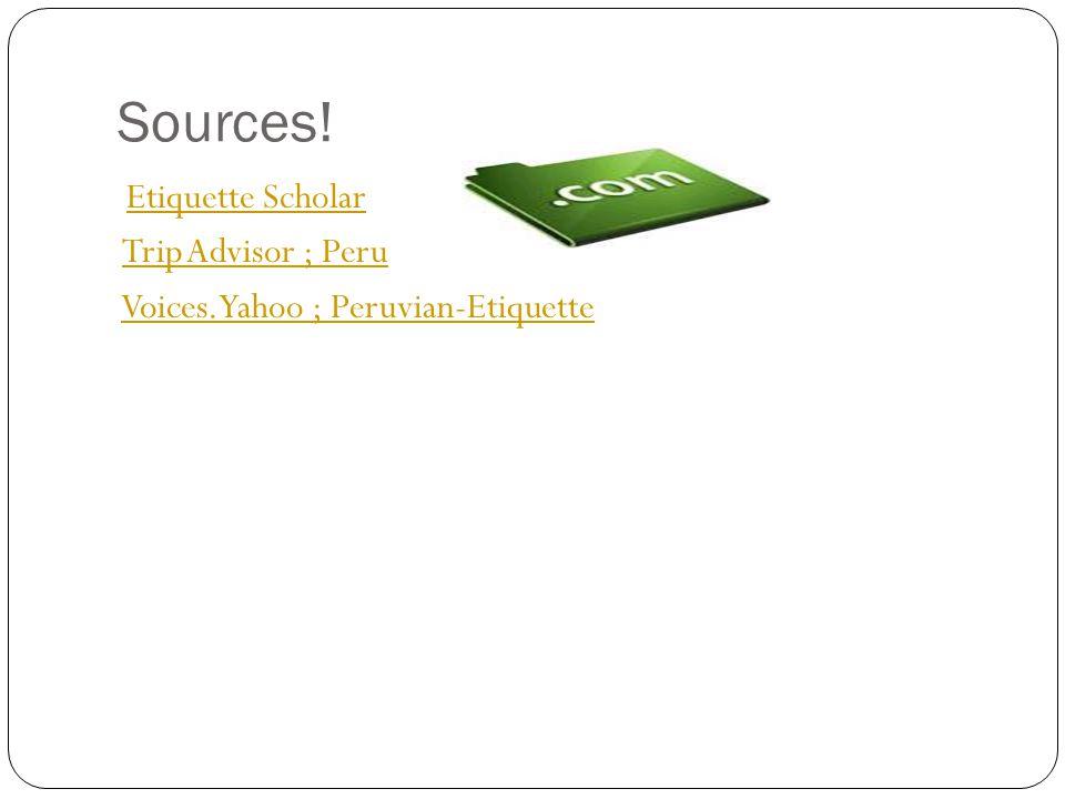 Sources! Etiquette Scholar Trip Advisor ; Peru Voices.Yahoo ; Peruvian-Etiquette