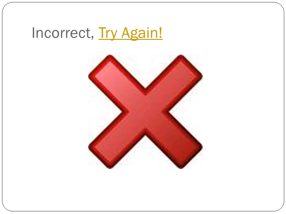 Incorrect, Try Again!Try Again!