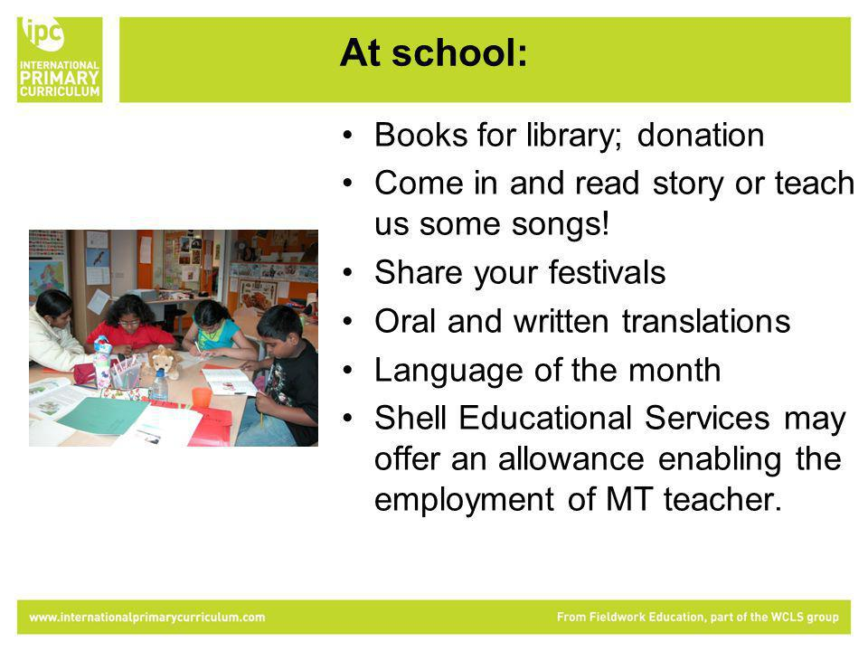At school: Books for library; donation Come in and read story or teach us some songs.