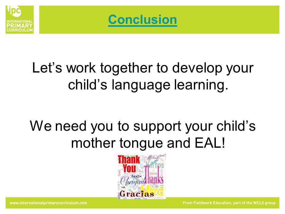 Conclusion Lets work together to develop your childs language learning.