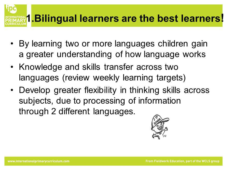 1.Bilingual learners are the best learners .