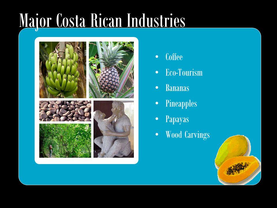 Major Costa Rican Industries Coffee Eco-Tourism Bananas Pineapples Papayas Wood Carvings