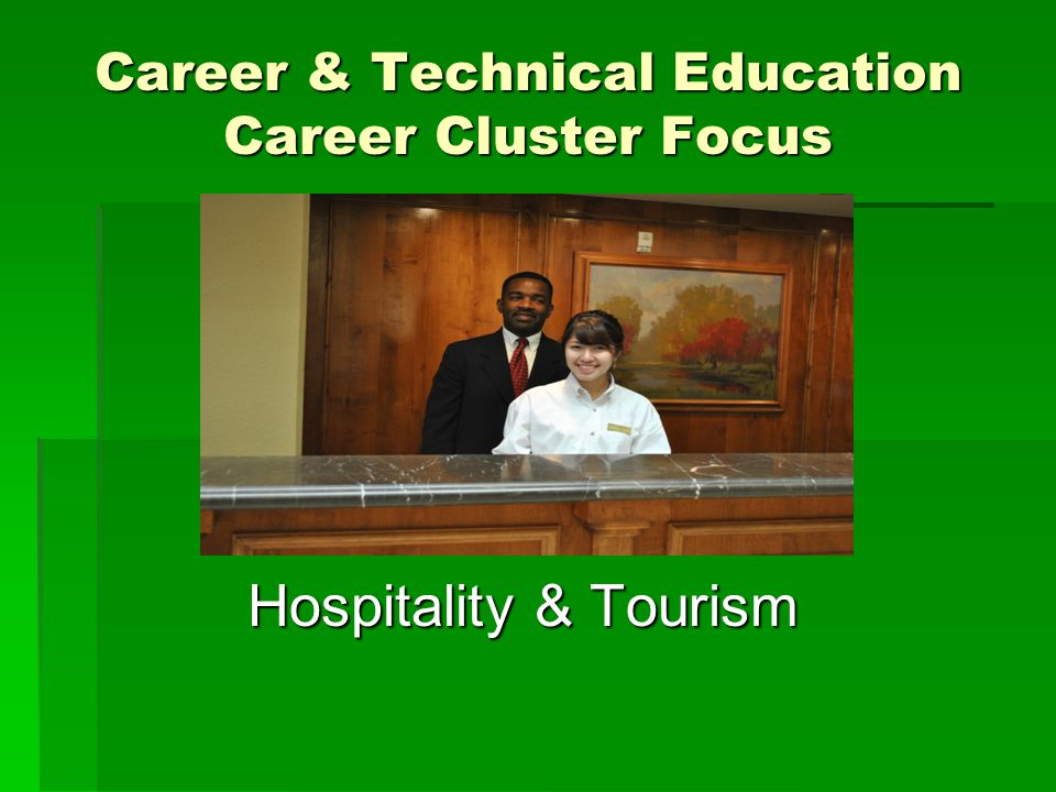 Career & Technical Education Career Cluster Focus Hospitality & Tourism
