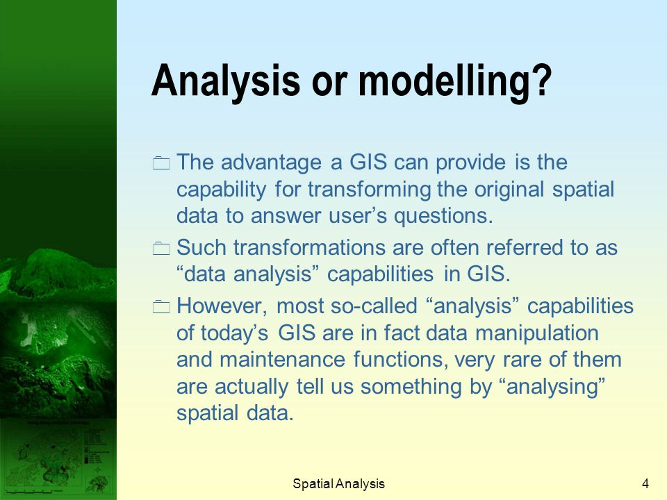 Spatial Analysis14 Mostly for manipulate spatial data to fit into application specifications.