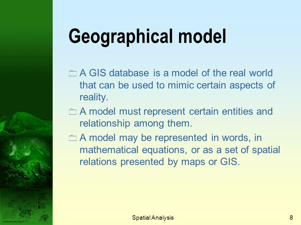 Spatial Analysis48 Summary One most significant advantage for GIS is the capability for geographical analysis.
