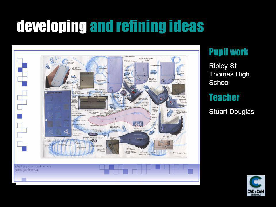 developing and refining ideas Pupil work Ripley St Thomas High School Teacher Stuart Douglas