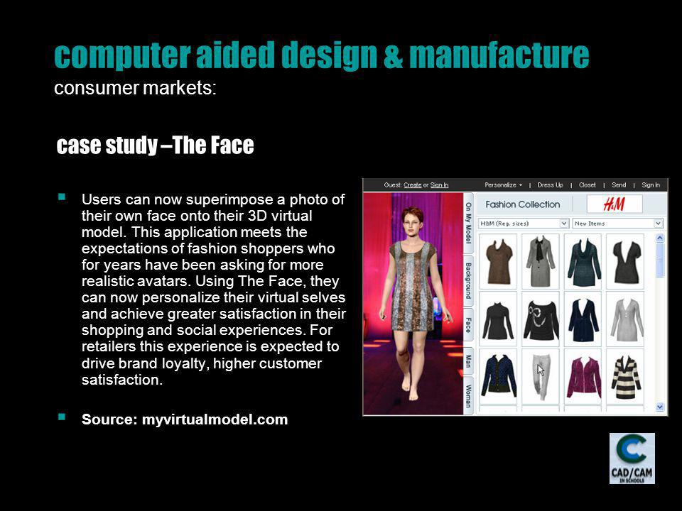 computer aided design & manufacture consumer markets: case study –The Face Users can now superimpose a photo of their own face onto their 3D virtual m