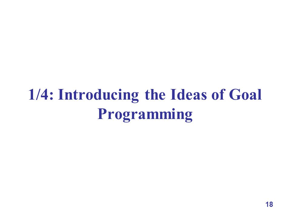 18 1/4: Introducing the Ideas of Goal Programming