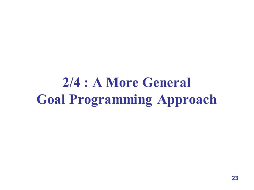 23 2/4 : A More General Goal Programming Approach