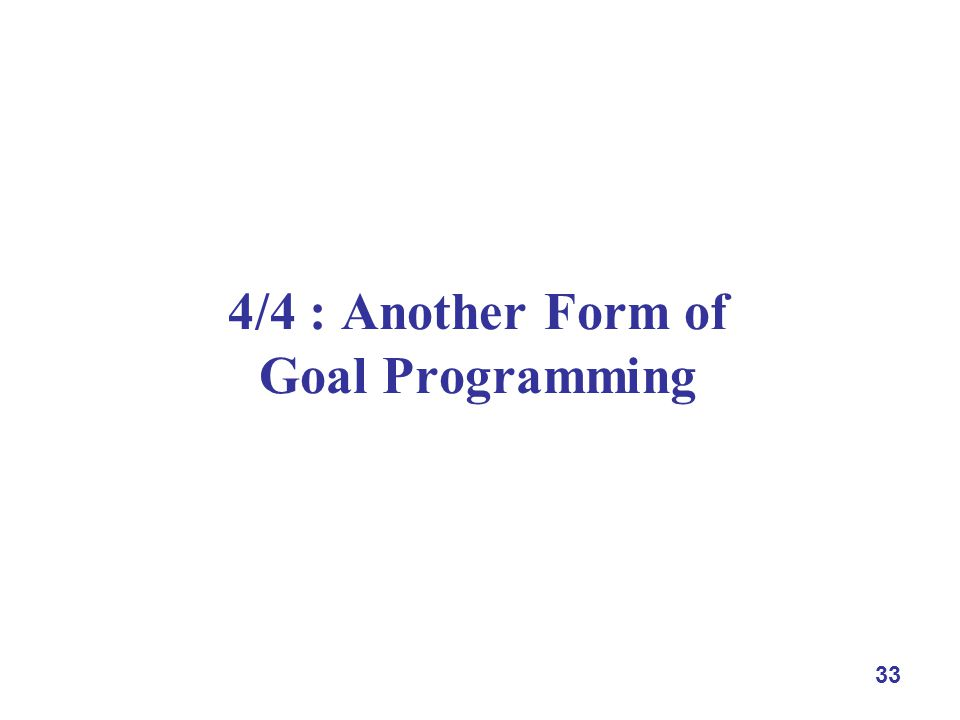 33 4/4 : Another Form of Goal Programming