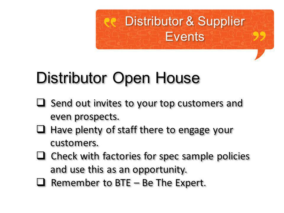 Distributor & Supplier Events Distributor & Supplier Events Distributor Open House Send out invites to your top customers and even prospects.
