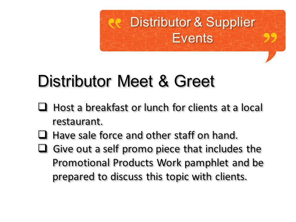 Distributor & Supplier Events Distributor & Supplier Events Distributor Meet & Greet Host a breakfast or lunch for clients at a local restaurant.