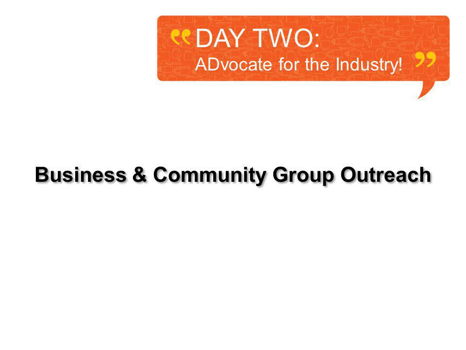 Business & Community Group Outreach DAY TWO: ADvocate for the Industry!