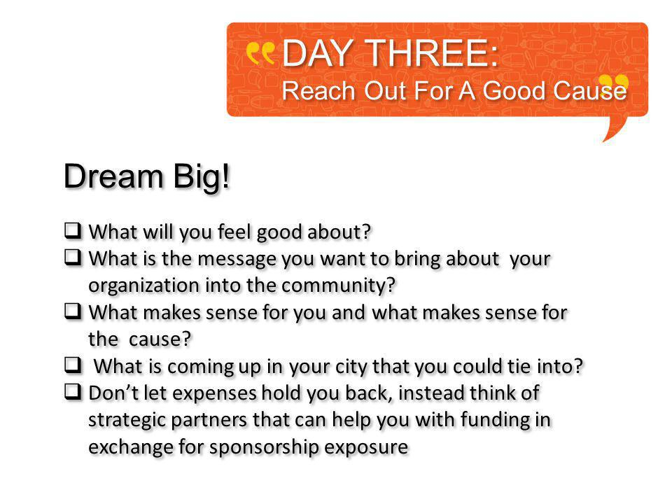 DAY THREE: Reach Out For A Good Cause DAY THREE: Reach Out For A Good Cause Dream Big.