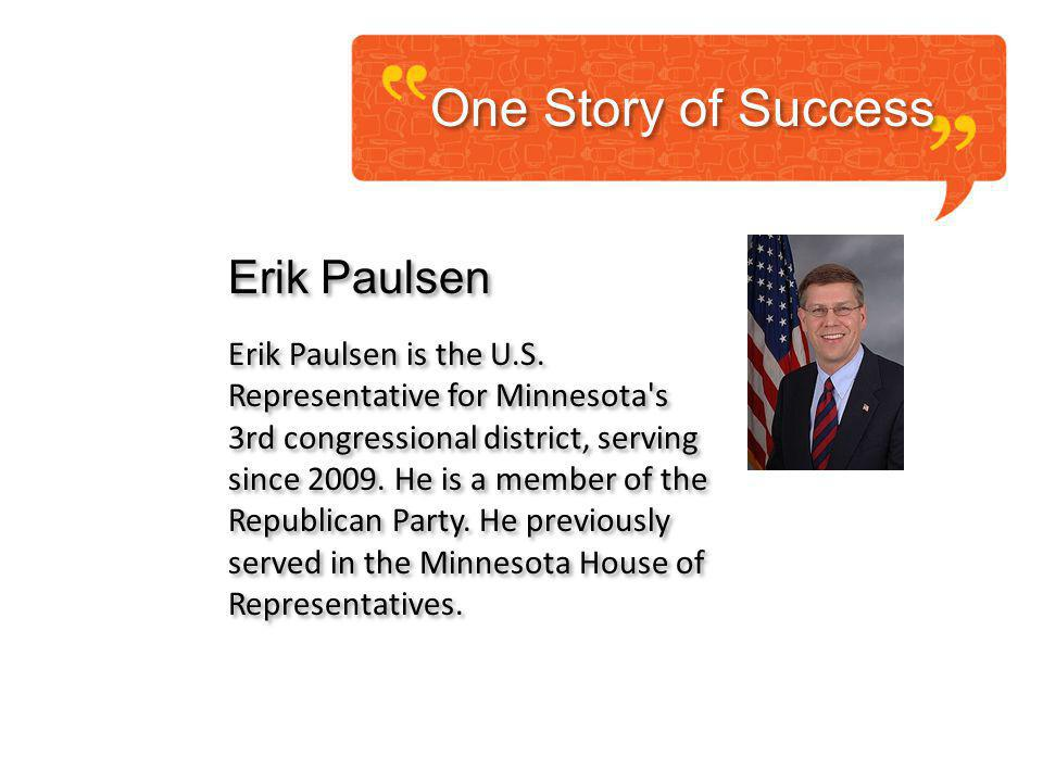 One Story of Success Erik Paulsen Erik Paulsen is the U.S. Representative for Minnesota's 3rd congressional district, serving since 2009. He is a memb