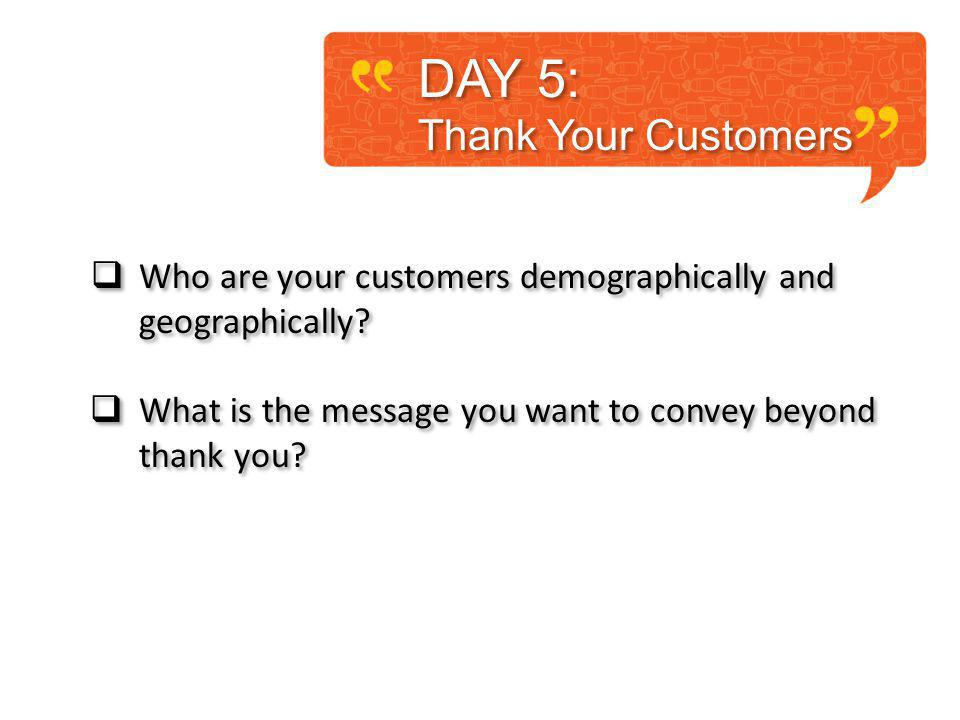 Who are your customers demographically and geographically.