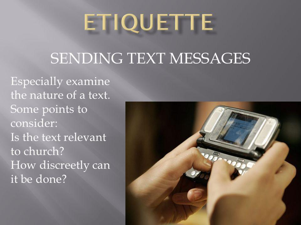SENDING TEXT MESSAGES Especially examine the nature of a text. Some points to consider: Is the text relevant to church? How discreetly can it be done?