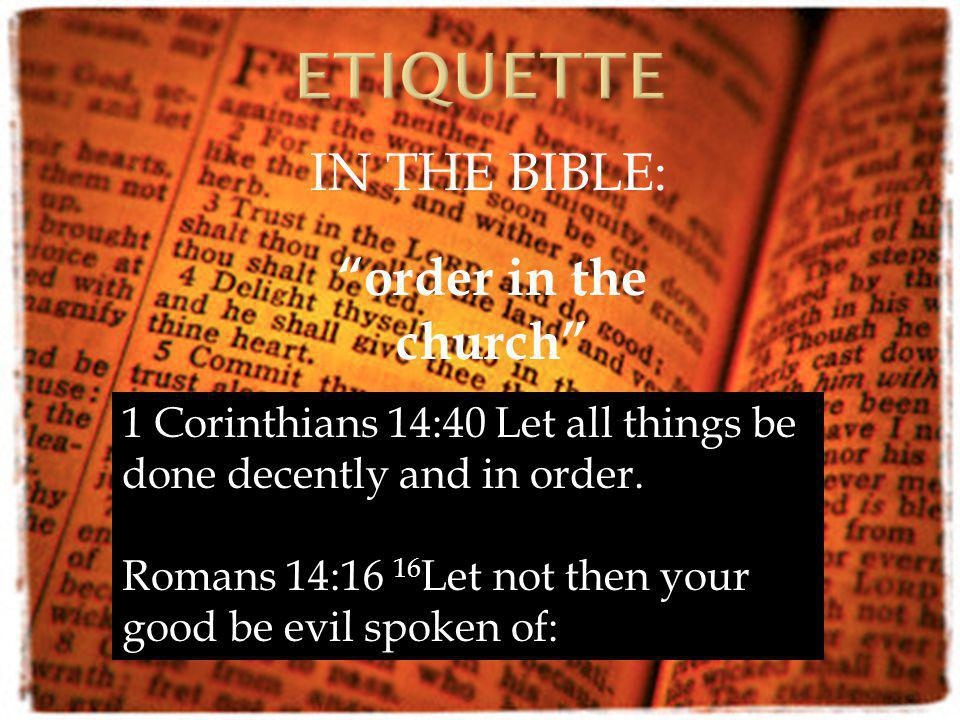 IN THE BIBLE: order in the church 1 Corinthians 14:40 Let all things be done decently and in order.
